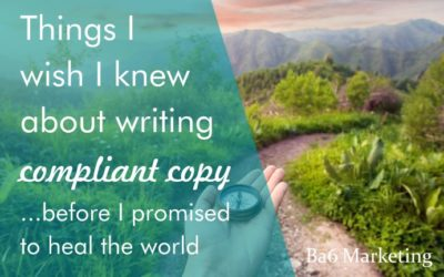 Things I wish I knew about writing compliant copy…before I promised to heal the world