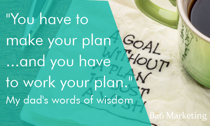 """Make your plan…and work your plan"""