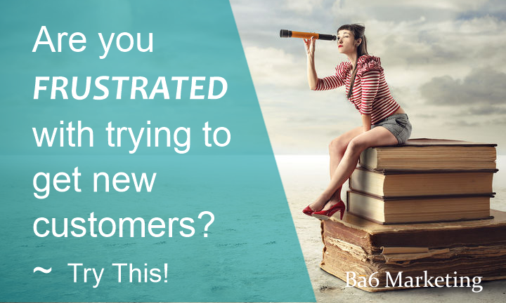 Frustrated trying to get new customers? Try this…