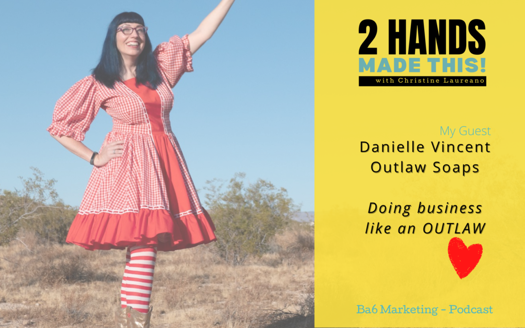 Episode 5 – Doing Business Like An Outlaw with my guest Danielle Vincent of Outlaw Soaps