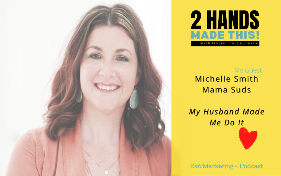 Episode 6 – My Husband Made Me Do It – Michelle Smith of Mama Suds