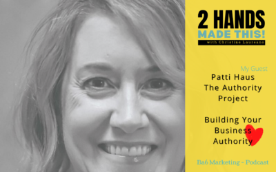 Episode 8 – Building Your Business Authority with Patti Haus of The Authority Project
