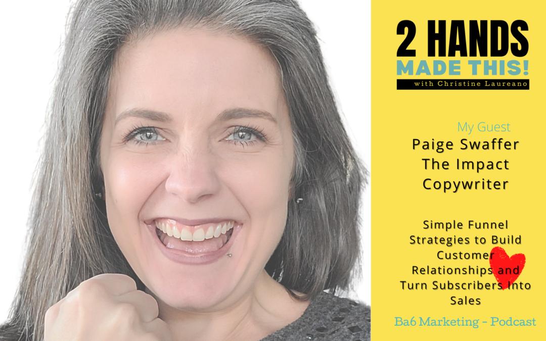 Episode 13 – Simple Funnel Strategies to Build Customer Relationships and Turn Subscribers Into Sales with Paige Swaffer