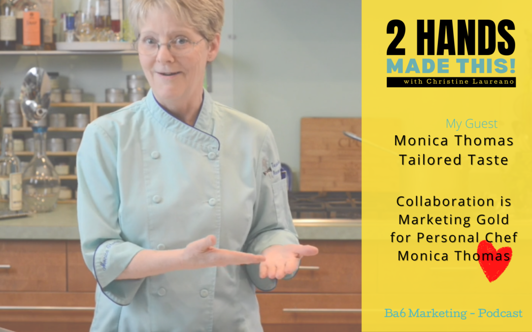 Episode 18 – Collaboration is Marketing Gold for Personal Chef Monica Thomas